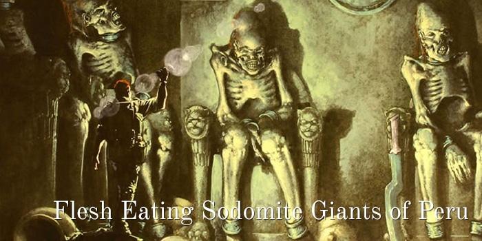 Flesh Eating Giants of Peru - holytext.org